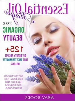 Essential Oil Magic For Organic Beauty: A safety guide for h